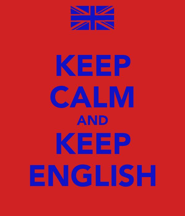 KEEP CALM AND KEEP ENGLISH