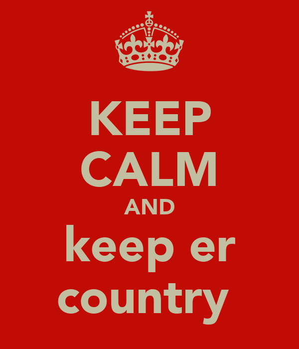 KEEP CALM AND keep er country