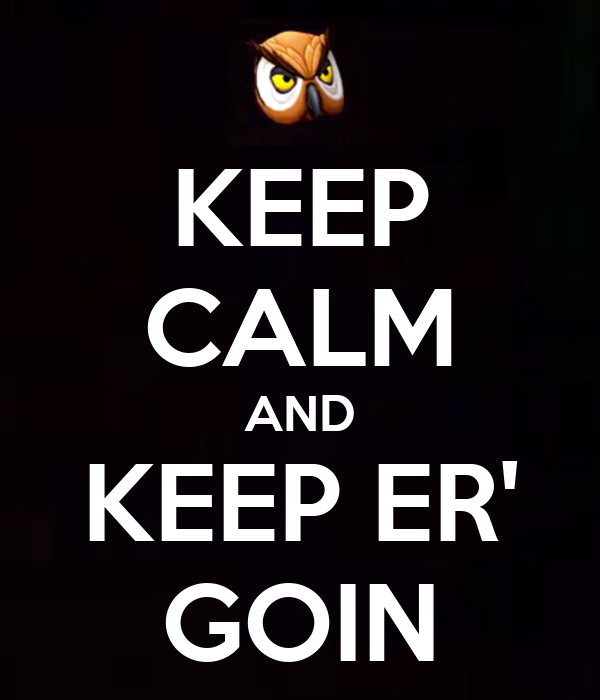 KEEP CALM AND KEEP ER' GOIN