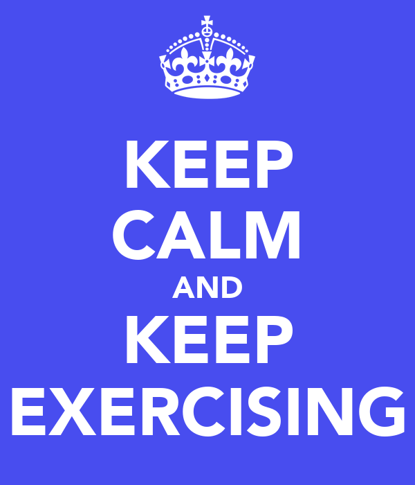 KEEP CALM AND KEEP EXERCISING