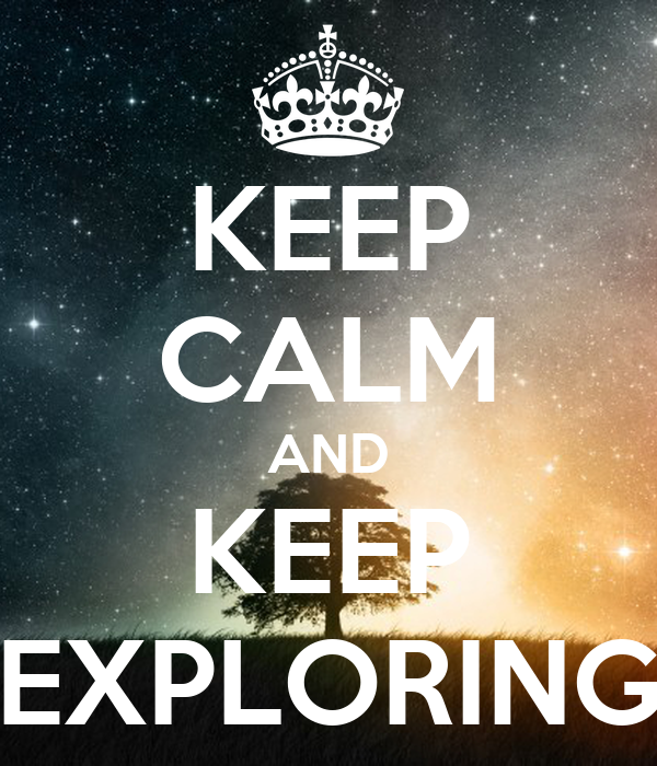 KEEP CALM AND KEEP EXPLORING