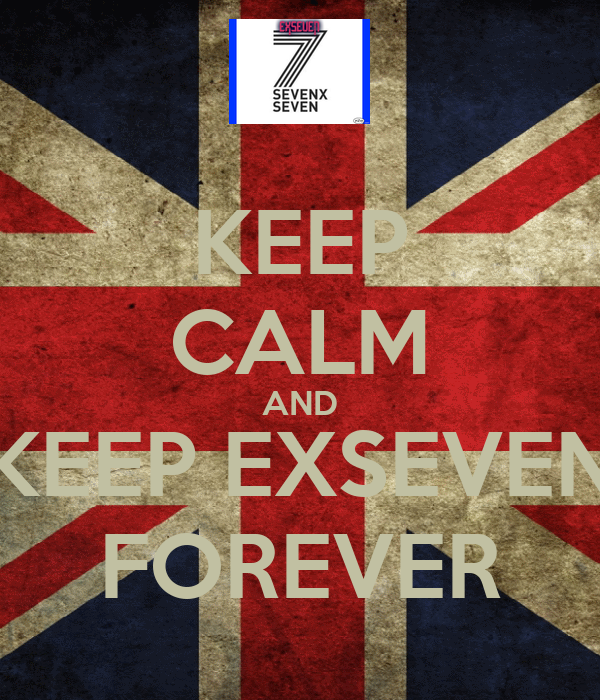 KEEP CALM AND KEEP EXSEVEN FOREVER