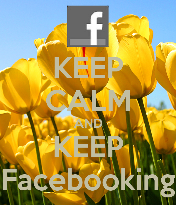 KEEP CALM AND KEEP Facebooking