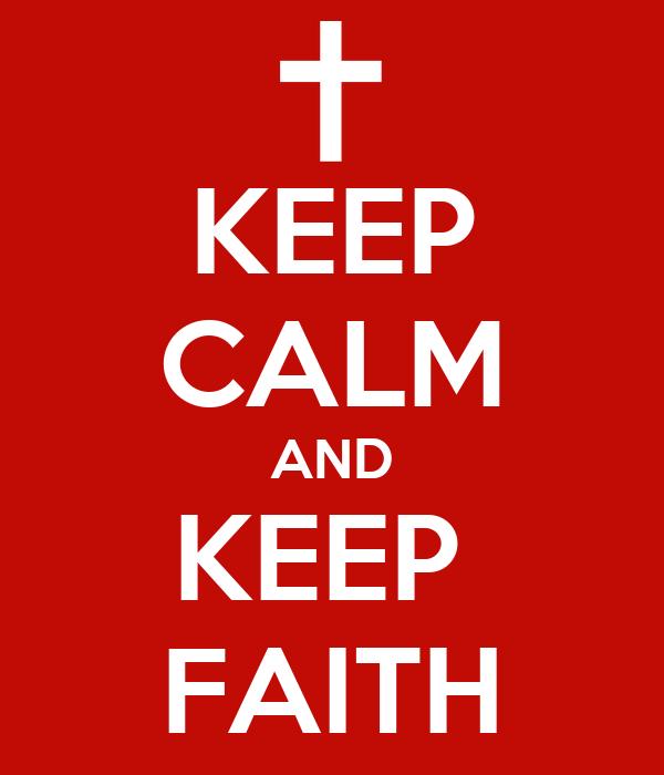 KEEP CALM AND KEEP  FAITH