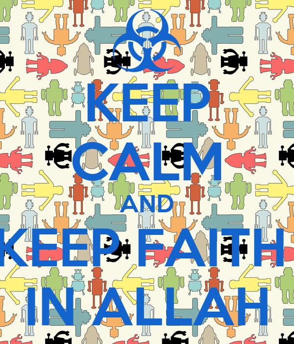 KEEP CALM AND KEEP FAITH  IN ALLAH