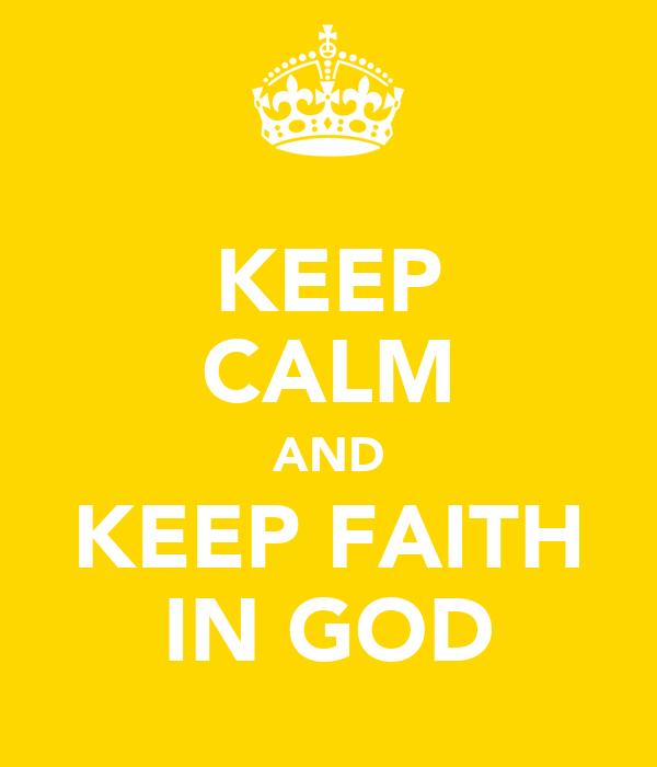 KEEP CALM AND KEEP FAITH IN GOD