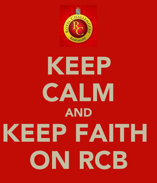 KEEP CALM AND KEEP FAITH  ON RCB