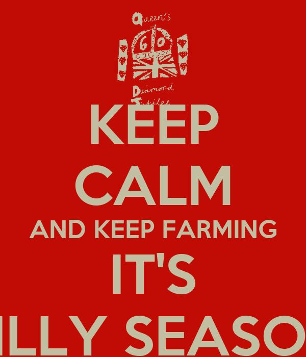 KEEP CALM AND KEEP FARMING IT'S SILLY SEASON