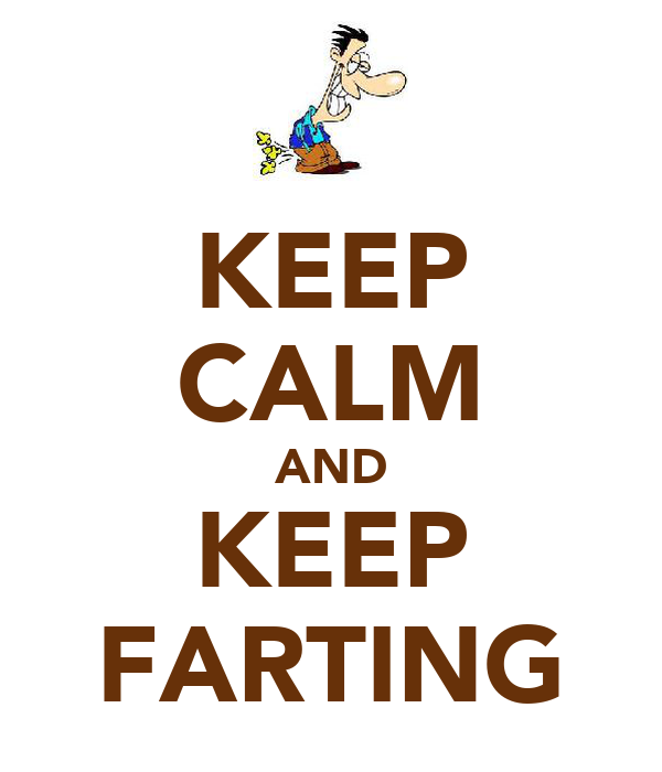 KEEP CALM AND KEEP FARTING