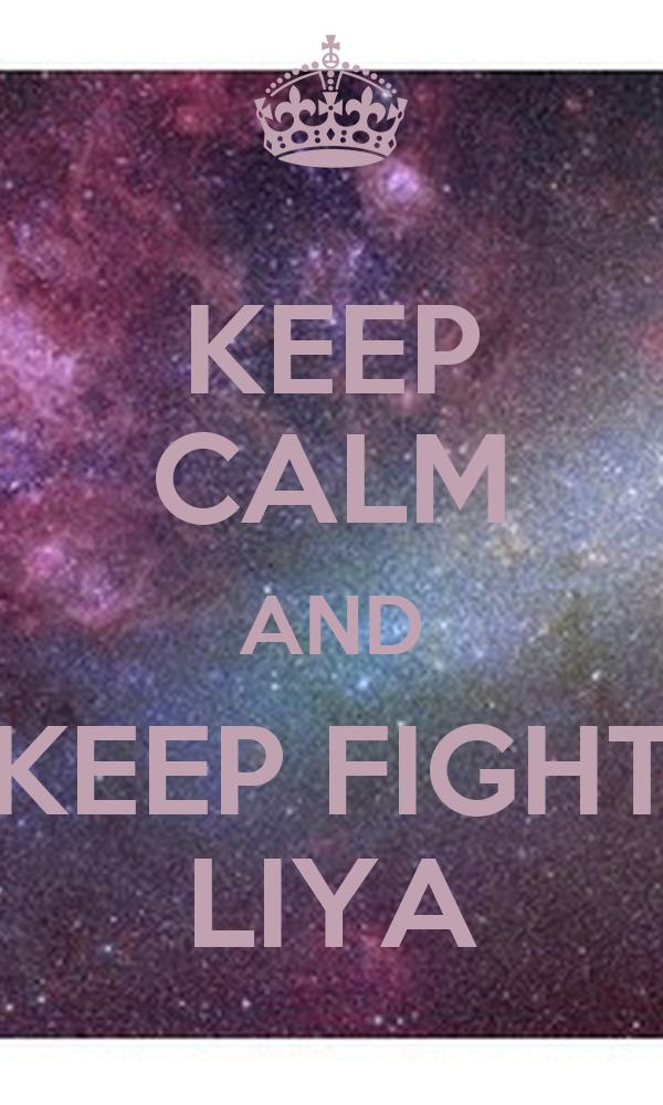 KEEP CALM AND KEEP FIGHT LIYA
