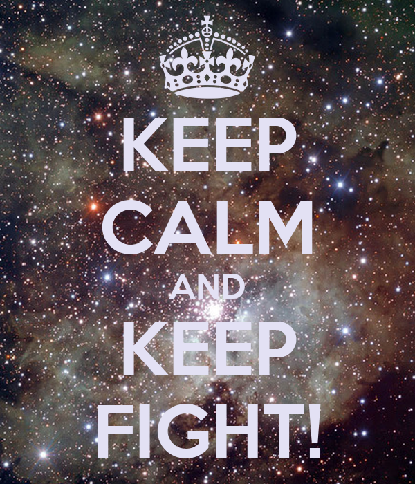 KEEP CALM AND KEEP FIGHT!