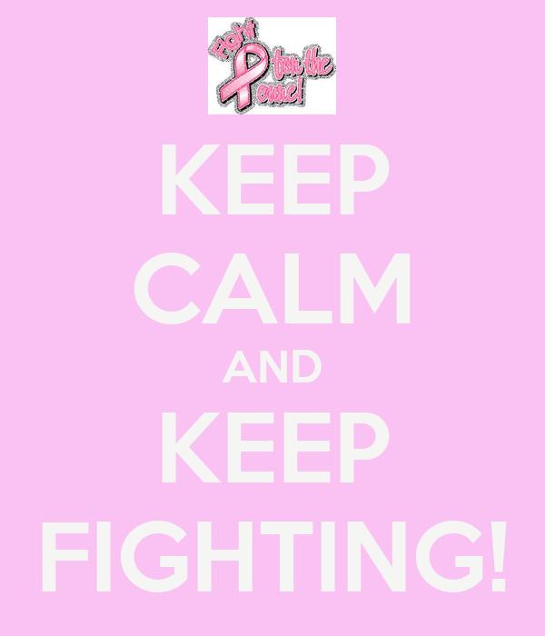 KEEP CALM AND KEEP FIGHTING!