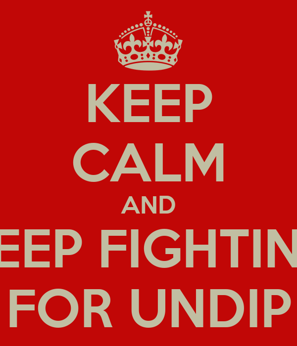 KEEP CALM AND KEEP FIGHTING FOR UNDIP