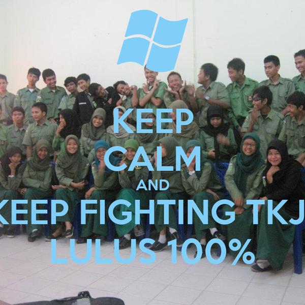 KEEP CALM AND KEEP FIGHTING TKJ1 LULUS 100%
