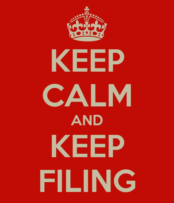 KEEP CALM AND KEEP FILING