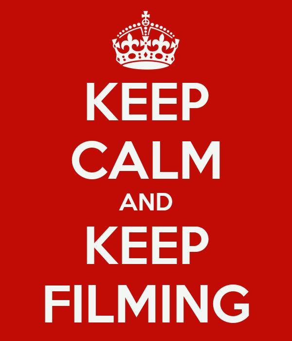 KEEP CALM AND KEEP FILMING