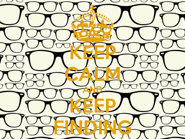 KEEP CALM AND KEEP FINDING