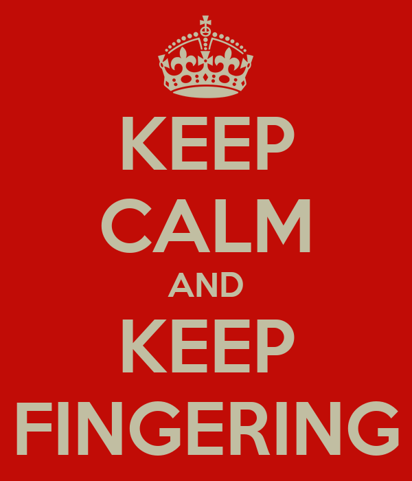 KEEP CALM AND KEEP FINGERING