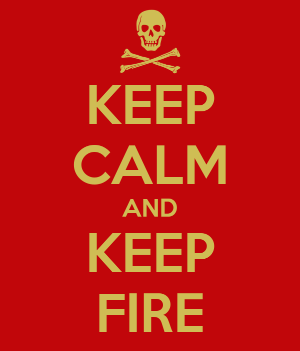 KEEP CALM AND KEEP FIRE
