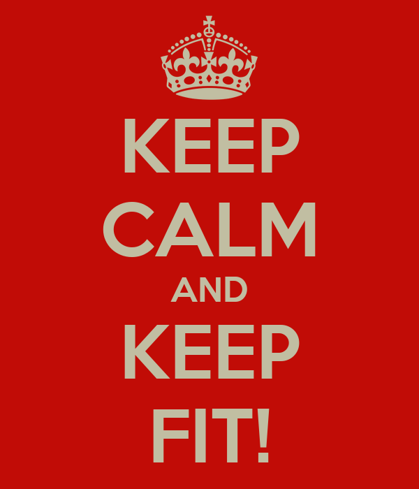 KEEP CALM AND KEEP FIT!