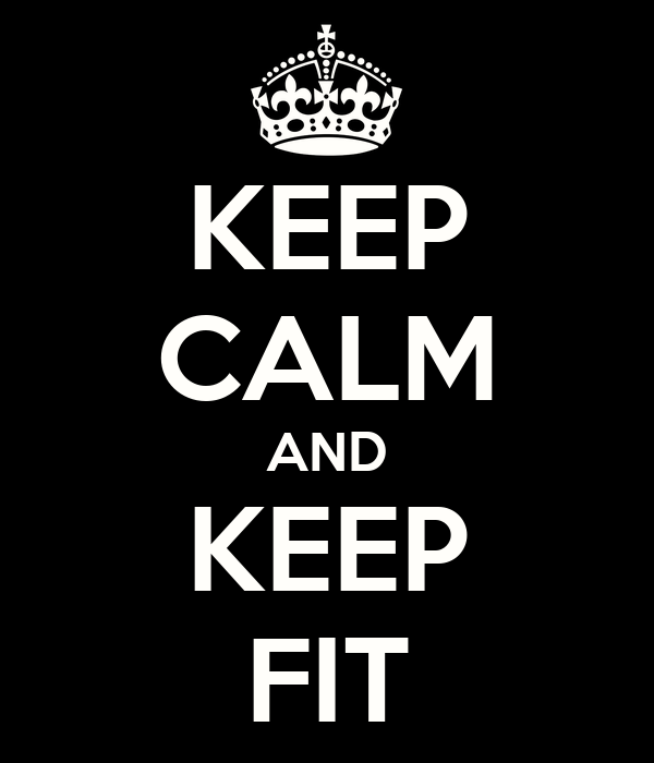 KEEP CALM AND KEEP FIT