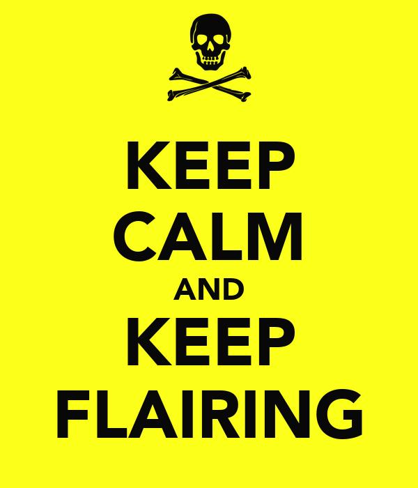 KEEP CALM AND KEEP FLAIRING