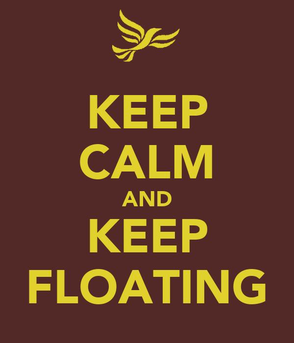 KEEP CALM AND KEEP FLOATING
