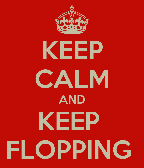 KEEP CALM AND KEEP  FLOPPING