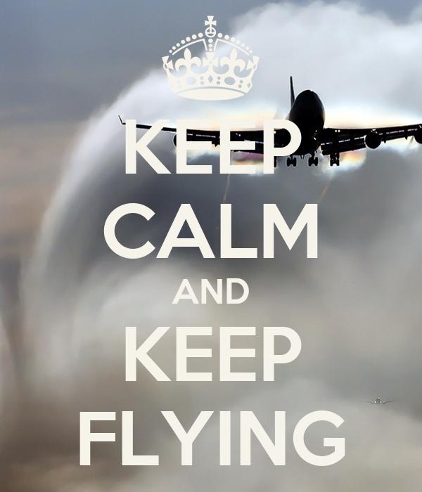KEEP CALM AND KEEP FLYING