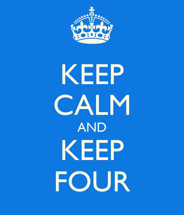 KEEP CALM AND KEEP FOUR