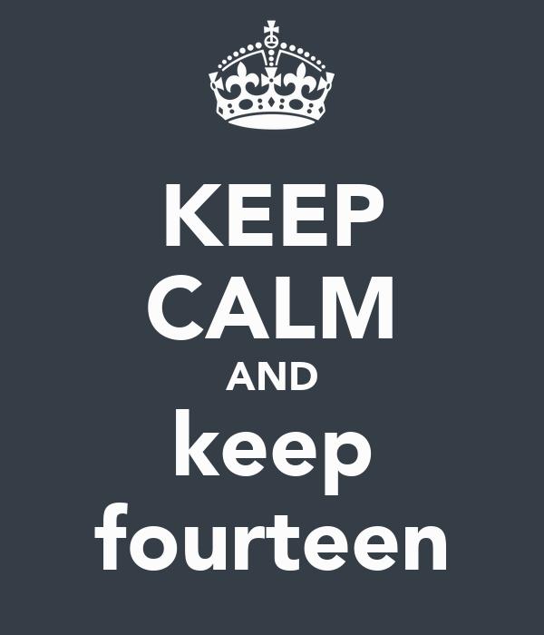KEEP CALM AND keep fourteen