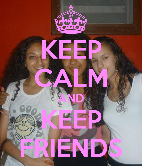 KEEP CALM AND KEEP FRIENDS