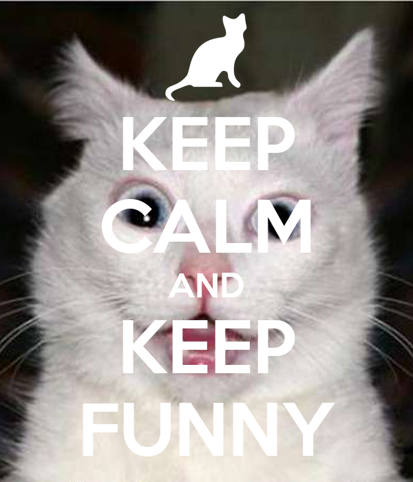 KEEP CALM AND KEEP FUNNY