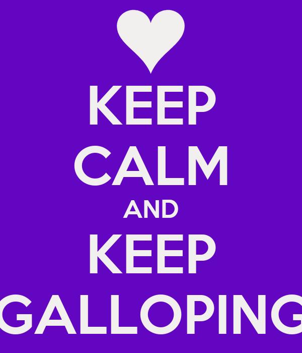 KEEP CALM AND KEEP GALLOPING