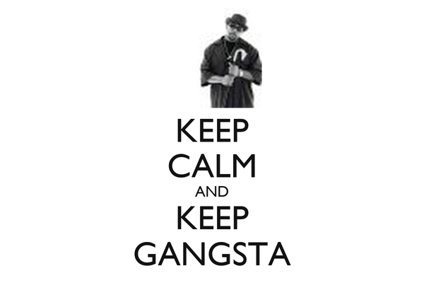 KEEP CALM AND KEEP GANGSTA
