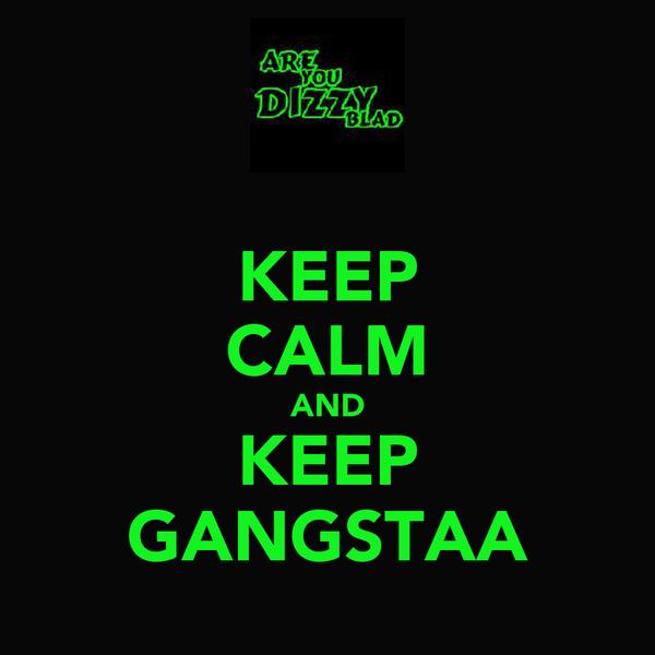 KEEP CALM AND KEEP GANGSTAA