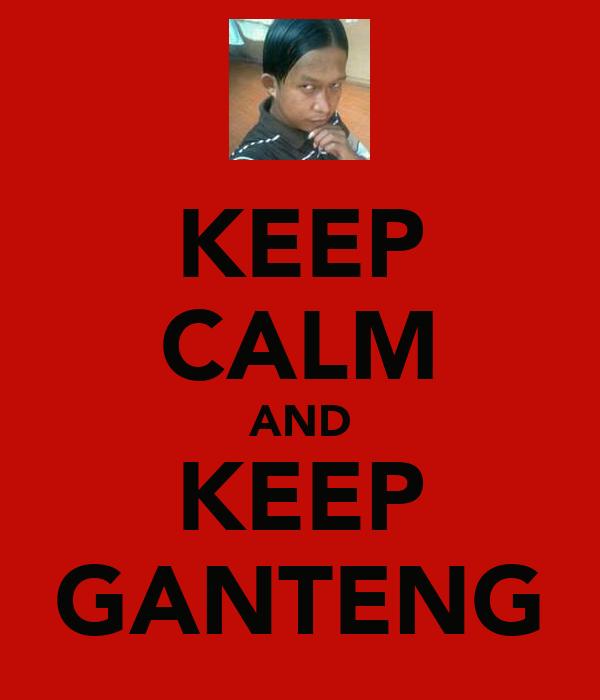 KEEP CALM AND KEEP GANTENG