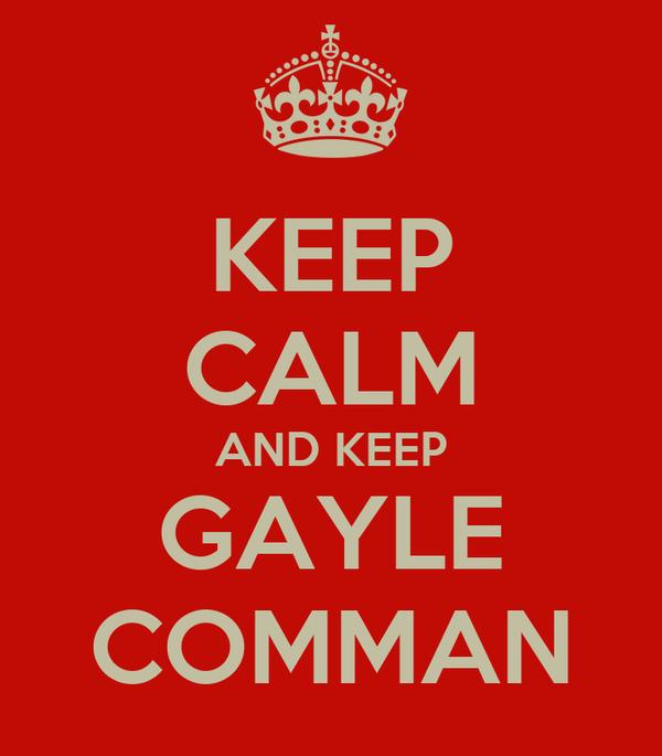 KEEP CALM AND KEEP GAYLE COMMAN
