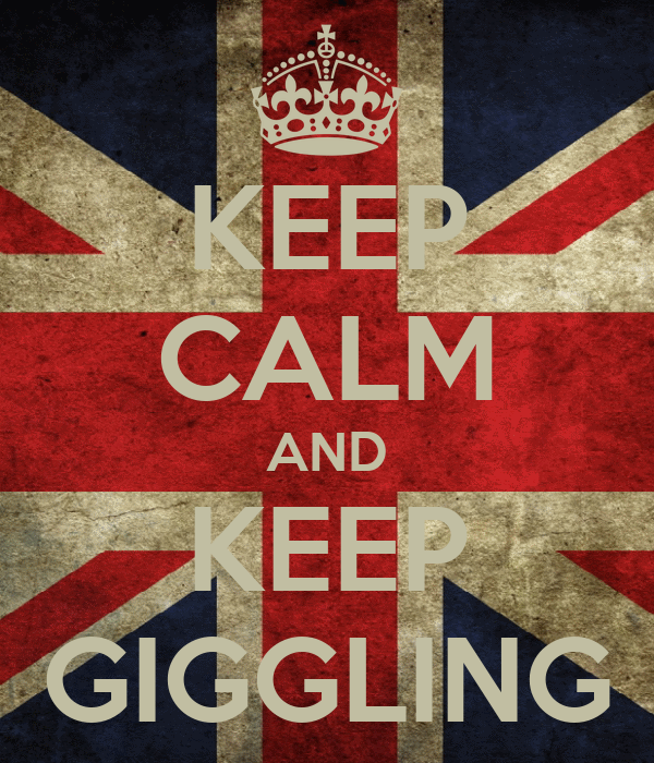 KEEP CALM AND KEEP GIGGLING
