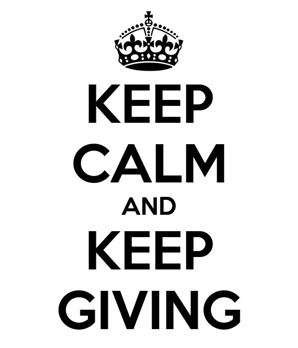 KEEP CALM AND KEEP GIVING