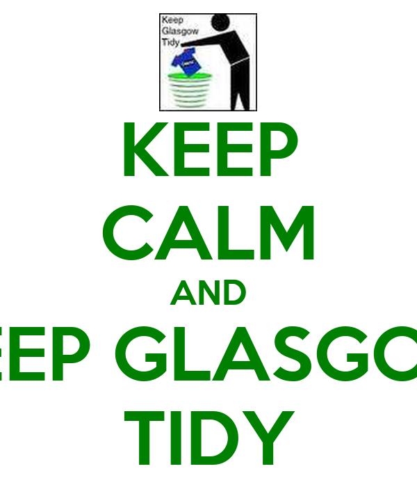 KEEP CALM AND KEEP GLASGOW TIDY