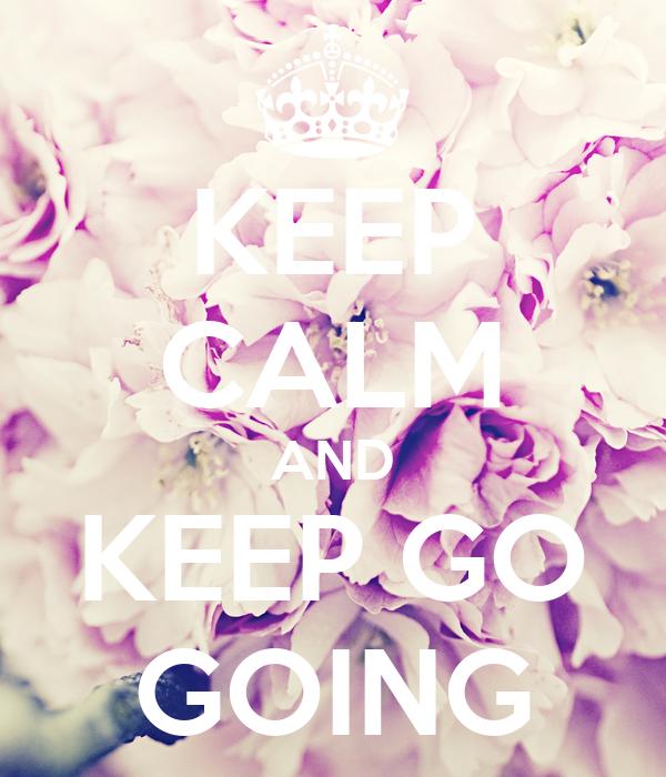 KEEP CALM AND KEEP GO GOING
