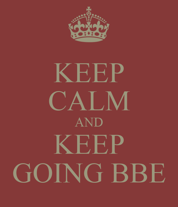 KEEP CALM AND KEEP GOING BBE