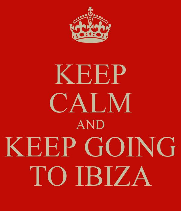 KEEP CALM AND KEEP GOING TO IBIZA