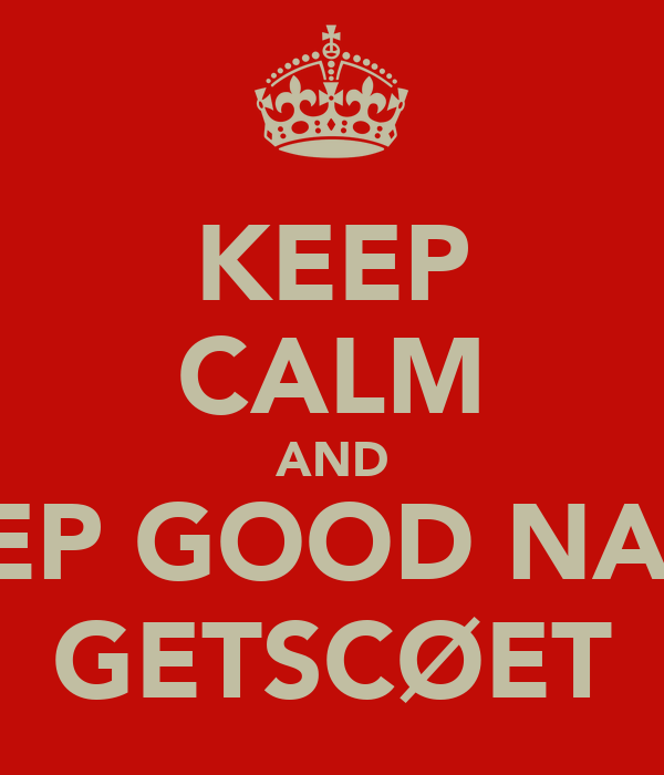 KEEP CALM AND KEEP GOOD NAME GETSCØET
