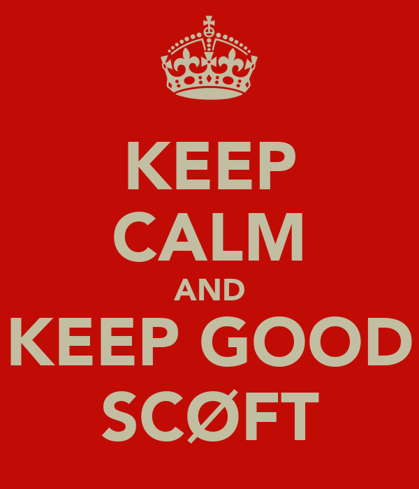 KEEP CALM AND KEEP GOOD SCØFT