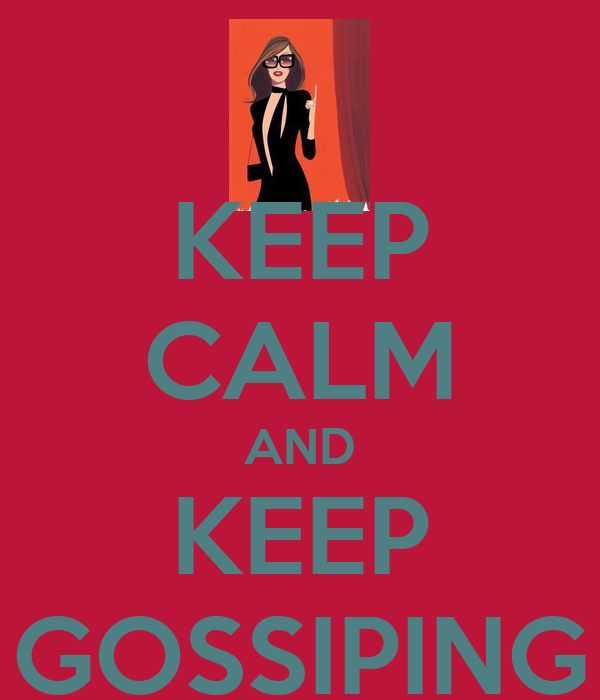 KEEP CALM AND KEEP GOSSIPING