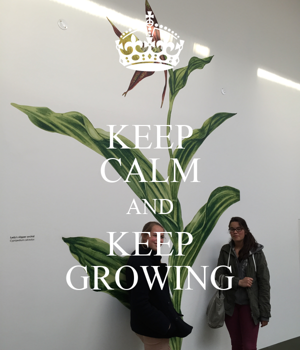 KEEP CALM AND KEEP GROWING
