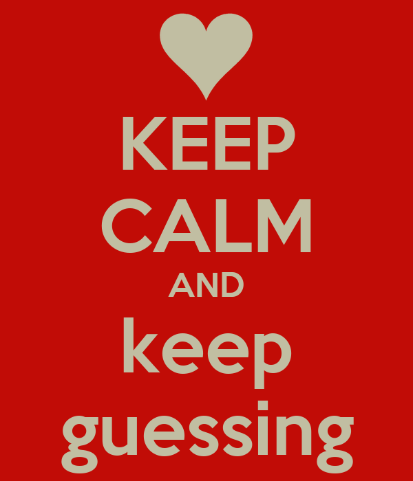 KEEP CALM AND keep guessing