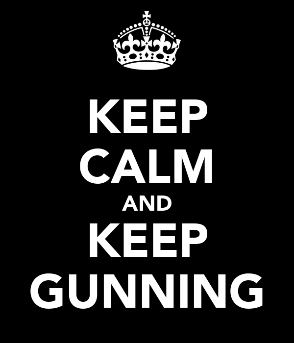 KEEP CALM AND KEEP GUNNING